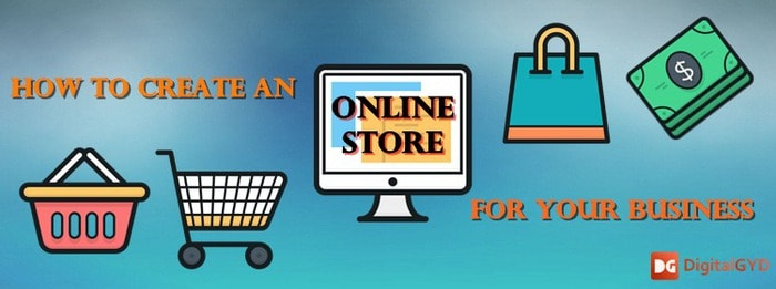 How To Create An Online Store For Your Business Digitalgyd