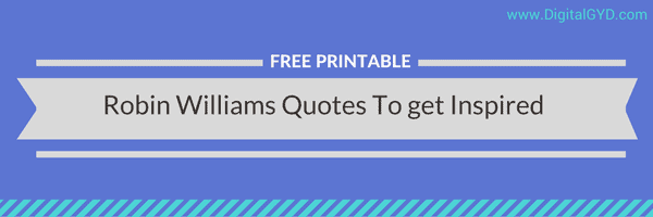 Best Robin William Movie Quotes on Life, Laughter, Success and Motivation (free printable)