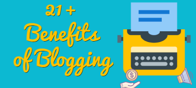 21+ Benefits of Blogging for Business, Students, Personal Use