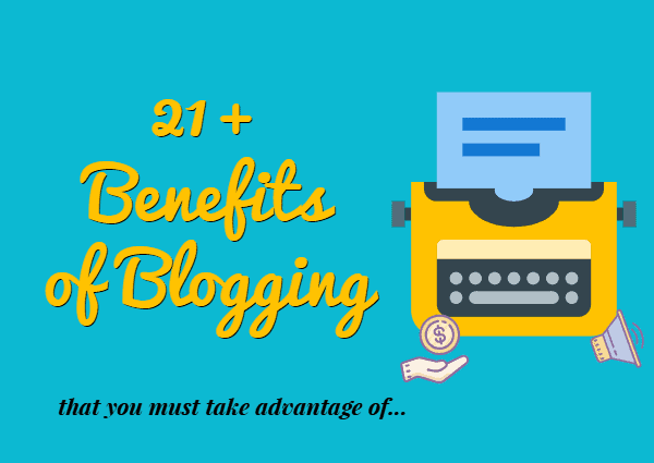 21 benefits of blogging for businesses, students and marketing professionals