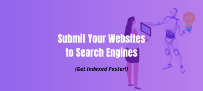How To Submit Your Website To Search Engines (Get Indexed Faster)